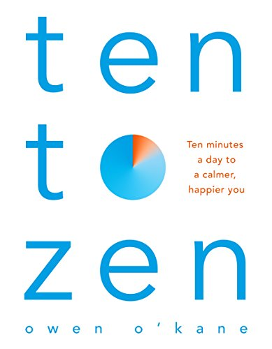 Ten to Zen: Ten Minutes a Day to a Calmer, Happier You By Owen O'Kane