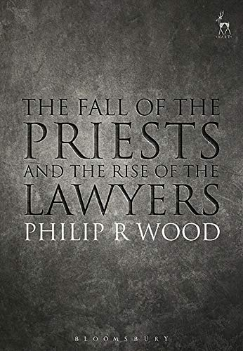 The Fall of the Priests and the Rise of the Lawyers By Philip Wood