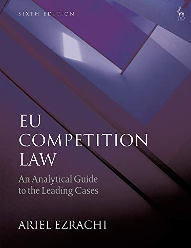 EU Competition Law: An Analytical Guide to the Leading Cases By Ariel Ezrachi
