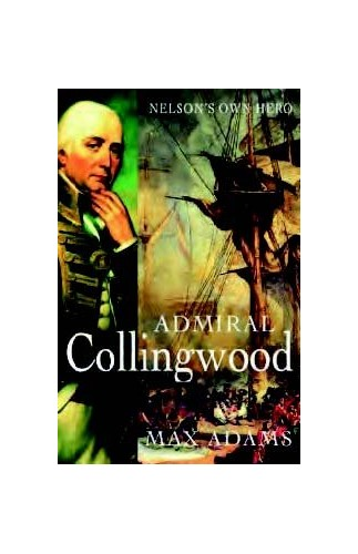 Admiral Collingwood: Nelson's Own Hero (Large Print Edition) By Max Adams
