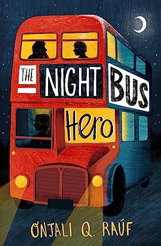 The Night Bus Hero von Onjali Q. Rauf