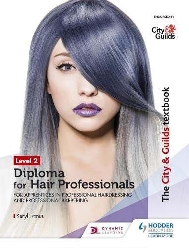 The City & Guilds Textbook Level 2 Diploma for Hair Professionals for Apprenticeships in Professional Hairdressing and Professional Barbering By Keryl Titmus