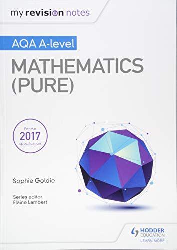 My Revision Notes: AQA A Level Maths (Pure) By Sophie Goldie