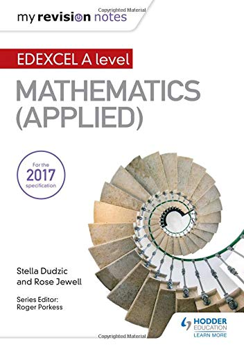 My Revision Notes: Edexcel A Level Maths (Applied) By Stella Dudzic