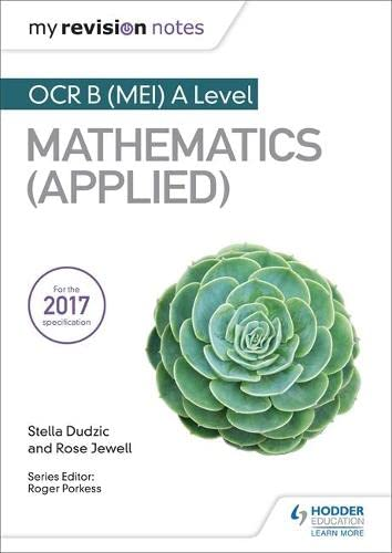 My Revision Notes: OCR B (MEI) A Level Mathematics (Applied) By Stella Dudzic