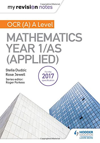 My Revision Notes: OCR (A) A Level Mathematics Year 1/AS (Applied By Stella Dudzic