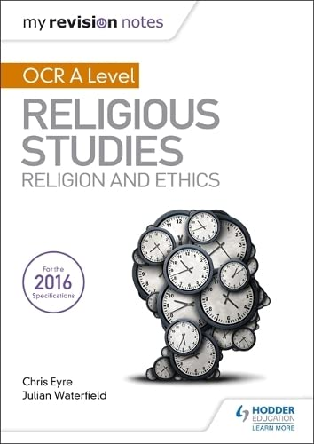 My Revision Notes OCR A Level Religious Studies: Religion and Ethics By Julian Waterfield