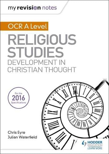 My Revision Notes OCR A Level Religious Studies: Developments in Christian Thought (My Revision Notes Religious St) By Julian Waterfield