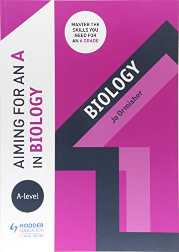 Aiming for an A in A-level Biology By Jo Ormisher