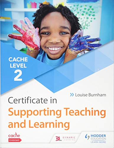CACHE Level 2 Certificate in Supporting Teaching and Learning By Louise Burnham