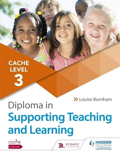 CACHE Level 3 Diploma in Supporting Teaching and Learning By Louise Burnham