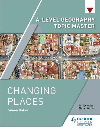 A-level Geography Topic Master: Changing Places By Simon Oakes