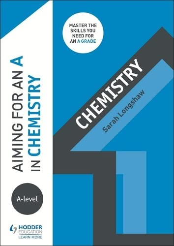 Aiming for an A in A-level Chemistry By Sarah Longshaw