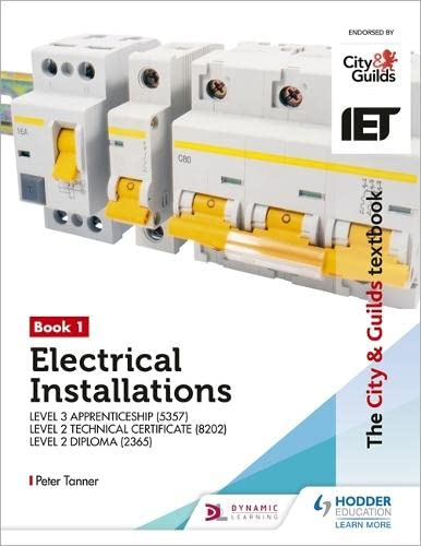 The City & Guilds Textbook: Book 1 Electrical Installations for the Level 3 Apprenticeship (5357), Level 2 Technical Certificate (8202) & Level 2 Diploma (2365) By Peter Tanner
