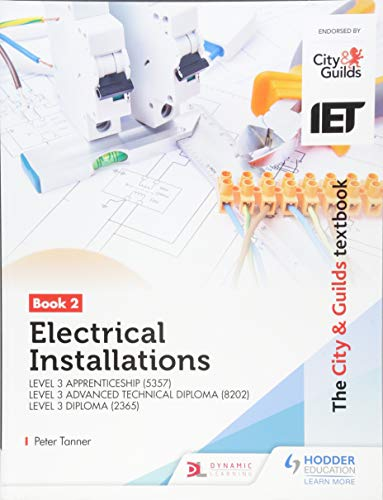 The City & Guilds Textbook:Book 2 Electrical Installations for the Level 3 Apprenticeship (5357), Level 3 Advanced Technical Diploma (8202) & Level 3 Diploma (2365) By Peter Tanner