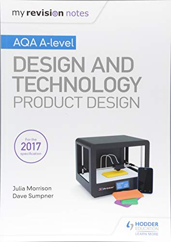 My Revision Notes: AQA A Level Design and Technology: Product Design By Julia Morrison