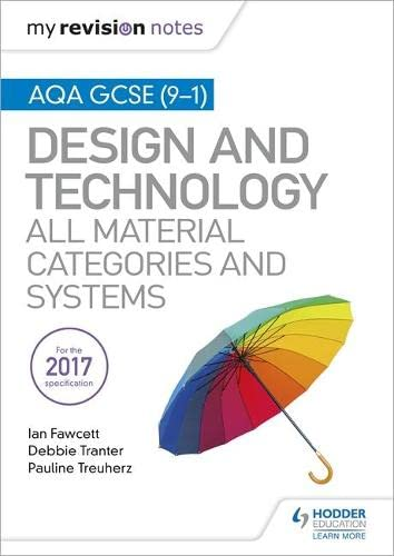 My Revision Notes: AQA GCSE (9-1) Design and Technology: All Material Categories and Systems By Ian Fawcett