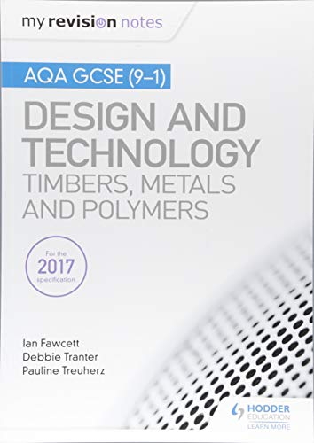 My Revision Notes: AQA GCSE (9-1) Design and Technology: Timbers, Metals and Polymers By Ian Fawcett