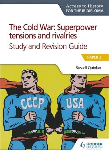 Access to History for the IB Diploma: The Cold War: Superpower tensions and rivalries (20th century) Study and Revision Guide: Paper 2 von Russell Quinlan