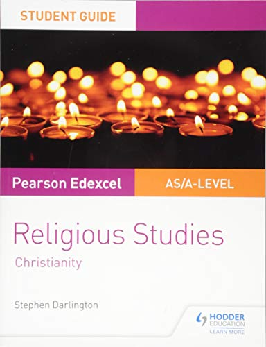Pearson Edexcel Religious Studies A level/AS Student Guide: Christianity By Stephen Darlington