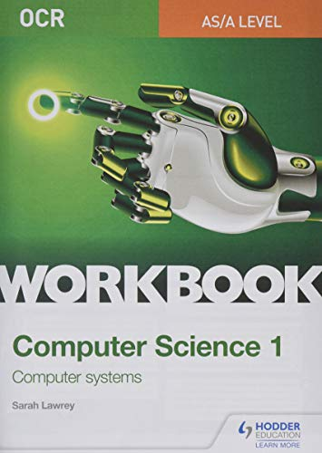 OCR AS/A-level Computer Science Workbook 1: Computer systems By Sarah Lawrey