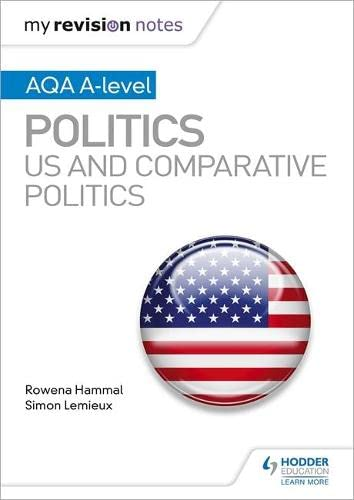 My Revision Notes: AQA A-level Politics: US and Comparative Politics By Rowena Hammal