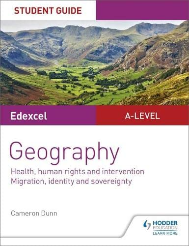 Edexcel A-level Geography Student Guide 5: Health, human rights and intervention; Migration, identity and sovereignty By Cameron Dunn
