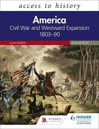 Access to History: America: Civil War and Westward Expansion 1803-90 Sixth Edition By Alan Farmer