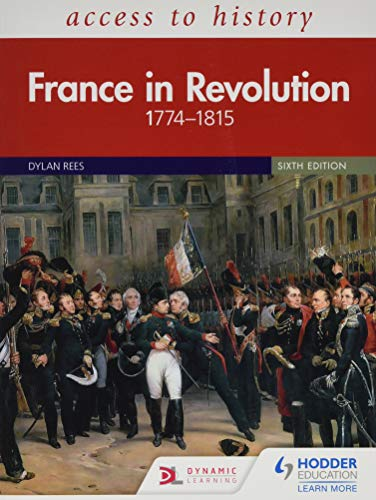 Access to History: France in Revolution 1774-1815 Sixth Edition By Dylan Rees