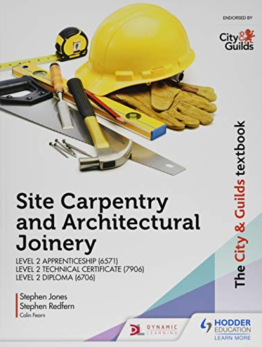 The City & Guilds Textbook: Site Carpentry and Architectural Joinery for the Level 2 Apprenticeship (6571), Level 2 Technical Certificate (7906) & Level 2 Diploma (6706) By Stephen Jones