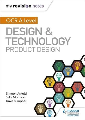 My Revision Notes: OCR AS/A Level Design and Technology: Product Design By Simeon Arnold