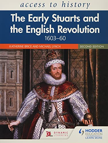 Access to History: The Early Stuarts and the English Revolution, 1603-60, Second Edition By Katherine Brice