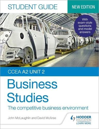 CCEA A2 Unit 2 Business Studies Student Guide 4: The competitive business environment By John McLaughlin
