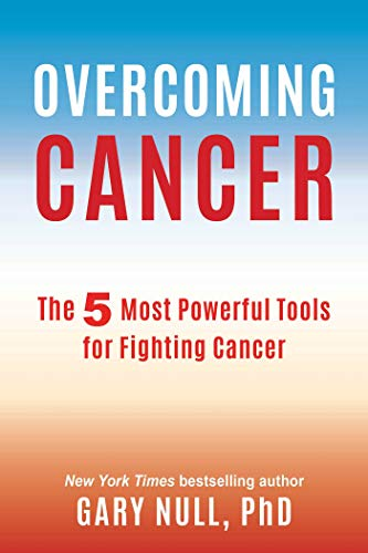 Overcoming Cancer By Gary Null, Ph.D.