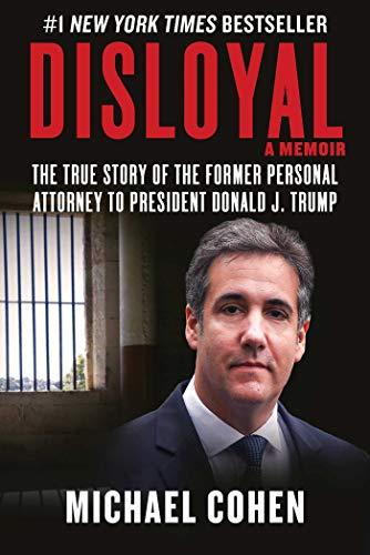 Disloyal: A Memoir By Michael Cohen