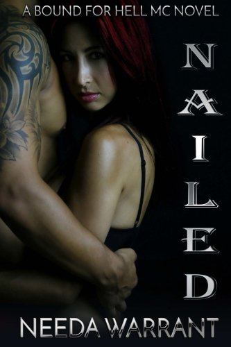 Nailed: Volume 2 (Bound For Hell MC Series) By Needa Warrant