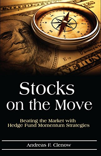 Stocks on the Move: Beating the Market with Hedge Fund Momentum Strategies By Andreas F Clenow