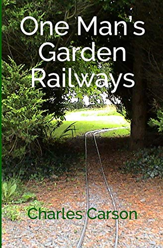 One Man's Garden Railways By Charles Carson