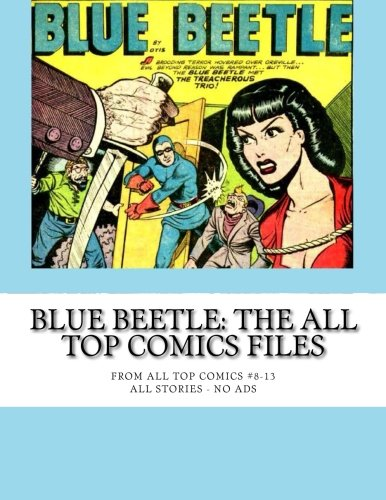 Blue Beetle: The All Top Comics Files: From All Top Comics #8-13 -- All Stories - No Ads By Fox Features Syndicate