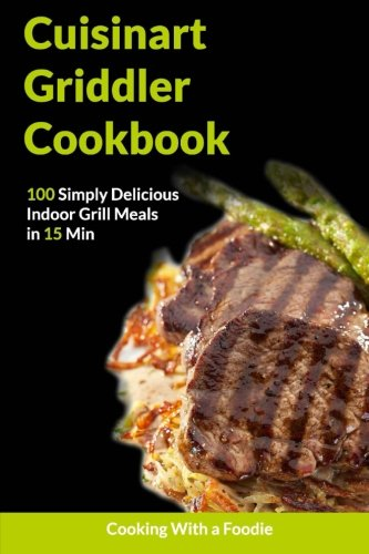 The Cuisinart Griddler Cookbook By Cooking with a Foodie