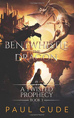 Bentwhistle the Dragon in A Twisted Prophecy: Volume 3 By Paul Cude