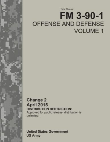 Field Manual FM 3-90-1 Offense and Defense Volume 1 Change 2 April 2015 By United States Government Us Army