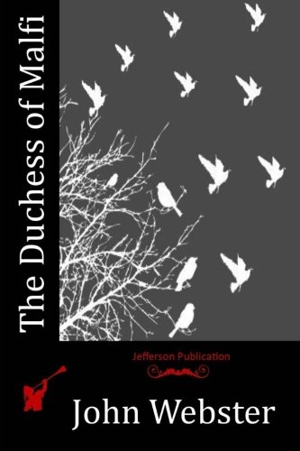 The Duchess of Malfi By Prof John Webster (University of Oxford South Parks Road Oxford)