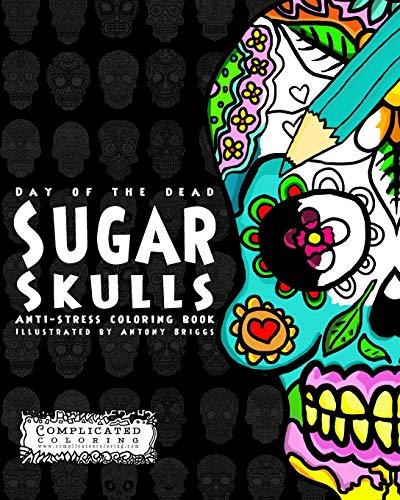 Day of the Dead - Sugar Skulls: Anti-Stress Coloring Book (Complicated Coloring) By Complicated Coloring
