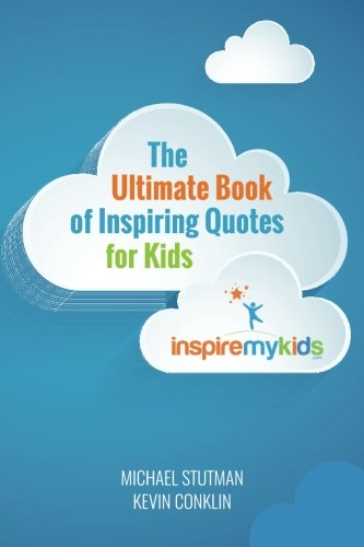 The Ultimate Book of Inspiring Quotes for Kids By Michael Stutman