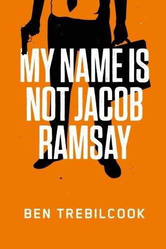 My Name Is Not Jacob Ramsay By Ben Trebilcook