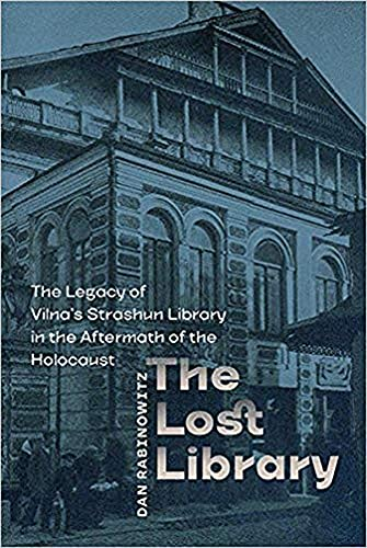 The Lost Library  - The Legacy of Vilna's Strashun Library in the Aftermath of the Holocaust By Dan Rabinowitz