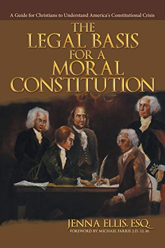 The Legal Basis for a Moral Constitution By Esq Jenna Ellis