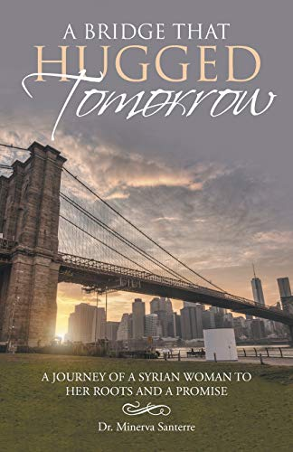 A Bridge That Hugged Tomorrow By Dr Minerva Santerre
