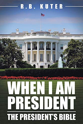 When I Am President By R B Kuter